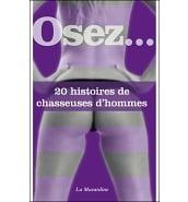 Librairie Coquine Osez 20 Histoires de Chasseuses d'Hommes