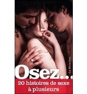 Osez 20 Histoires de Sexe à Plusieurs