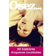 Librairie Coquine Osez 20 Histoires d'Orgasmes Inoubliables
