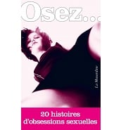 Librairie Coquine Osez 20 Histoires d'Obsessions Sexuelles
