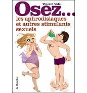 Guides Pratiques Osez les Aphrodisiaques et autres Stimulants Sexuels